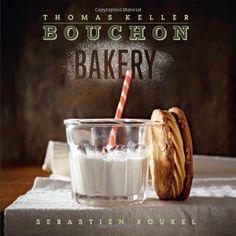 Bouchon Bakery: Thomas Keller, Sebastien Rouxel: 9781579654351: Amazon.com: Books