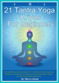 21 Tantra Yoga Kriyas For Beginners: A Simplified Step By Step Guide To 21 Traditional Tantra Yoga Kriya Meditation Techniques To Unfold Spiritual Power, Better Health & Inner Peace Within Individuals by Shiva Girish on iBooks Spiritual Meditation, Healing Meditation, Chakra Healing, Yoga Meditation, Tantra, New Age, Tai Chi, Meditation Techniques For Beginners, Breathing Techniques