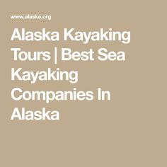 Alaska Kayaking Tours | Best Sea Kayaking Companies In Alaska