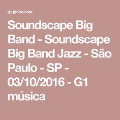 Soundscape Big Band - Soundscape Big Band Jazz - São Paulo - SP - 03/10/2016 - G1 música