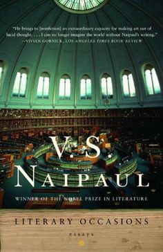 Literary Occasions: Essays by V.S. Naipaul. $9.99. 228 pages. Author: V.S. Naipaul. Publisher: Knopf Group E-Books (February 10, 2010)