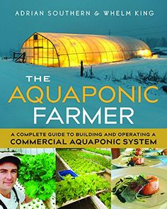 The Aquaponic Farmer: A Complete Guide to Building and Operating a Commercial Aquaponic System... the only complete practical guide to understanding, constructing, and operating a family-farm scale commercial cold-water aquaponic system for raising trout and vegetables. ... #Vegetables #VegetableGarden #Garden #FarmAnimals #Farming #Animals #Books