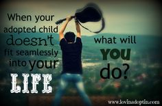 What will you do if your adopted or foster child doesn't fit seamlessly into your life?  Click for support to move forward: www.lovinadoptin.com #adoption #fostercare