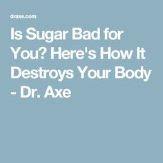Is Sugar Bad for You? Here's How It Destroys Your Body - Dr. Axe