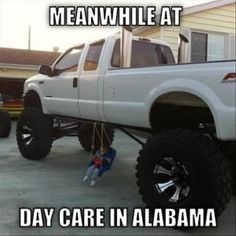 Haha With a little redneck ingenuity, jacked-up trucks can be good family vehicles Redneck Humor, Redneck Baby, Redneck Games, Redneck Trucks, Redneck Quotes, The Funny, Funny Shit, Funny Memes, Funny Stuff