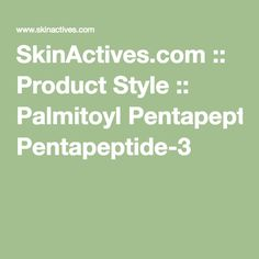 SkinActives.com :: Product Style :: Palmitoyl Pentapeptide-3