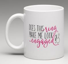Does this ring make me look engaged? 11oz. Coffee Mug Tea Cup Funny Wedding Gift