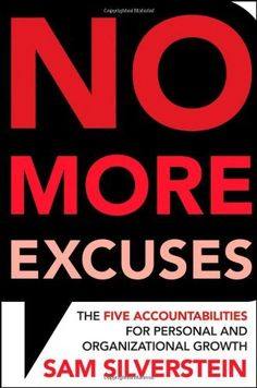 No More Excuses: The Five Accountabilities for Personal and Organizational Growth by Sam Silverstein. $16.12. Publisher: Wiley; 1 edition (December 30, 2009). 224 pages. Author: Sam Silverstein. Publication: December 30, 2009. Save 35% Off!
