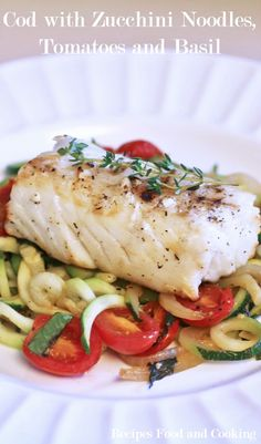 Cod with Zucchini Noodles, Tomatoes and Basil - Cod filet with zucchini noodles, grape tomatoes and fresh basil. Ready in 30 minutes or less.- Recipes Food and Cooking