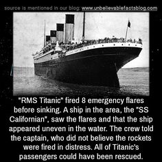 """RMS Titanic"" fired 8 emergency flares before sinking. A ship in the area, the ""SS Californian"", saw the flares and that the ship appeared uneven in the water. The crew told the captain, who did not believe the rockets were fired in distress. Rms Titanic, Titanic Wreck, Titanic Sinking, Titanic History, Titanic Ship, Wow Facts, Wtf Fun Facts, Funny Facts, Random Facts"