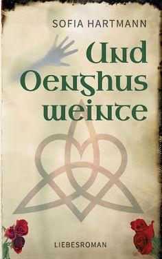 Und Oenghus weinte - Sofia Hartmann - Mystery - Sophie ist Mitte vierzig, finanziell ruiniert, und hat von der Liebe und den Männern die Schnauze voll.