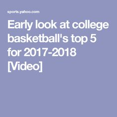 Early look at college basketball's top 5 for 2017-2018 [Video]