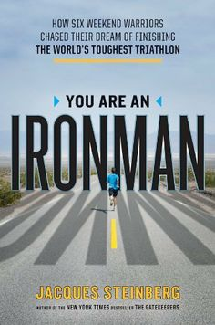You Are an Ironman: How Six Weekend Warriors Chased Their Dream of Finishing the World's Toughest Triathlon by Jacques Steinberg. $11.76. Author: Jacques Steinberg. Publisher: Viking Adult; Reprint edition (September 15, 2011). 304 pages