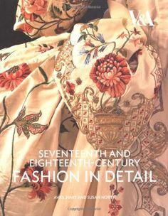 Seventeenth and Eighteenth-Century Fashion in Detail: The 17th and 18th Centuries: Amazon.de: Avril Hart, Susan North: Fremdsprachige Bücher...