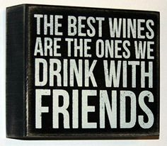 Primitives by Kathy Box Sign 5 x 6 The Best Wines Are The Ones We Drink With Friends * Continue to the product at the image link.