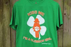 "Clemson Girl - ""Kiss Me I'm a Clemson Girl"" T-shirt. Just in time for St. Patrick's Day!"