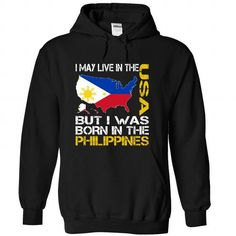 I May Live in the United States But I Was Born in the Philippines T-Shirts, Hoodies, Sweatshirts, Tee Shirts (39.99$ ==► Shopping Now!)