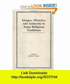 Images, Miracles And Authority In Asian Religious Traditions (9780813334639) Richard Davis , ISBN-10: 0813334632  , ISBN-13: 978-0813334639 ,  , tutorials , pdf , ebook , torrent , downloads , rapidshare , filesonic , hotfile , megaupload , fileserve