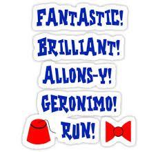Fantastic! Brilliant! Allons-y! Geronimo! Run!