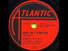 Chuck Willis, from Atlanta, was an American R & B singer and writer.  He had such great songs as C. C. Rider, What Am I Living For, & Hang Up My Rock & Roll Shoes.  What Am I living For sold well over 1 millilon!  His hit It's Too Late was covered later by many artists.