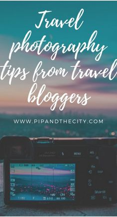 Travel photography tips from travel bloggers - Pip and the City