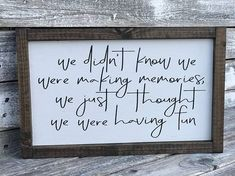 This item is available in primary colour: white, secondary colour: black. We Didnt Know We Were Making Memories We Just Thought We Were Having Fun Cute Signs, Diy Signs, Farmhouse Signs, Farmhouse Decor, Quotes About Motherhood, Kids Wood, Making Memories, Sign Quotes, Wooden Signs