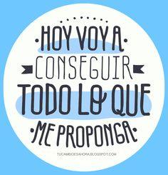 """""""Hoy voy a conseguir todo lo que me proponga""""  #TuCambioEsAhora"""