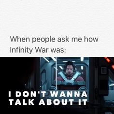 infinity war, I don't want to talk about it.