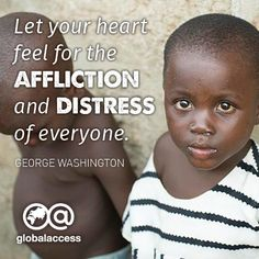 """""""Let your heart feel for the affliction and distress of everyone."""" —George Washington"""
