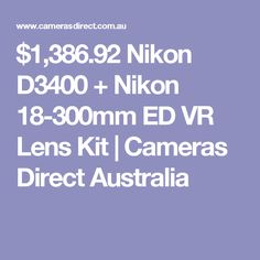$1,386.92 Nikon D3400 + Nikon 18-300mm ED VR Lens Kit | Cameras Direct Australia