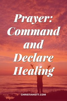 Prayer: Command and declare Your Healing.
