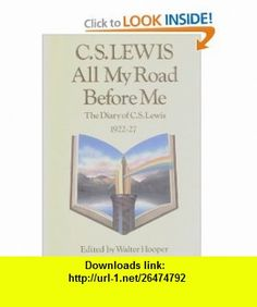 All My Road Before Me The Diary of C.S.Lewis, 1922-27 (9780002154062) C. S. Lewis, Walter Hooper, Owen Barfield , ISBN-10: 0002154064  , ISBN-13: 978-0002154062 ,  , tutorials , pdf , ebook , torrent , downloads , rapidshare , filesonic , hotfile , megaupload , fileserve