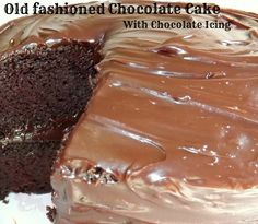 Old Fashioned Chocolate Cake With Chocolate Icing