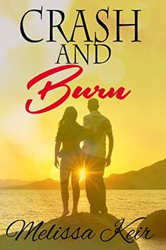 Crash and Burn by Melissa Keir