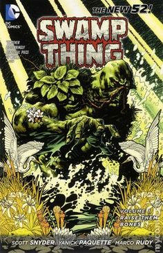 Swamp Thing, Vol. 1: Raise Them Bones (Swamp Thing Vol. V #1) by Scott Snyder (Goodreads Author), Yanick Paquette (Illustrations), Marco Rudy (Illustrator)