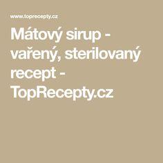Mátový sirup - vařený, sterilovaný recept - TopRecepty.cz Syrup