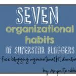 7 Organizational Habits of Superstar Bloggers ...