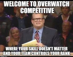 Welcome to Overwatch... how True. Gaming