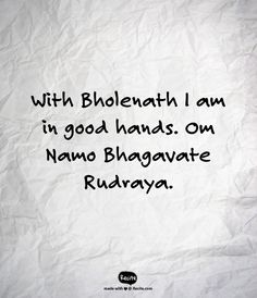 With Bholenath I am in good hands. Om Namo Bhagavate Rudraya. - Quote From Recite.com #RECITE #QUOTE