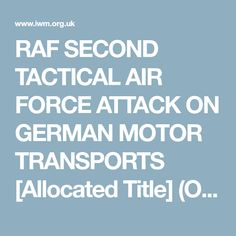 RAF SECOND TACTICAL AIR FORCE ATTACK ON GERMAN MOTOR TRANSPORTS [Allocated Title] (OPE 124)
