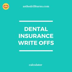 Dental Insurance Write Offs Calculator In 2020 Dental Insurance