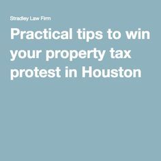 Practical tips to win your property tax protest in Houston