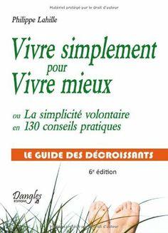 Vivre simplement pour Vivre mieux ou La simplicité volontaire en 130 conseils pratiques de Philippe Lahille, http://www.amazon.fr/dp/2703307926/ref=cm_sw_r_pi_dp_vn7Wqb0P52X9T