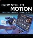 Video Editing books - From Still to Motion Editing DSLR Video with Final Cut Pro X