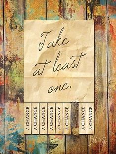 Take at least one - a chance. ~ Tumblr