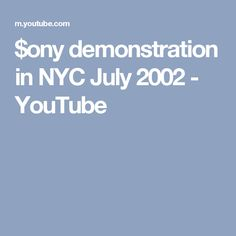 $ony demonstration in NYC July 2002 - YouTube