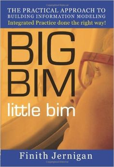 BIG BIM little bim - The practical approach to Building Information Modeling - Integrated practice done the right way!: Finith E. Jernigan AIA: 9780979569906: Amazon.com: Books
