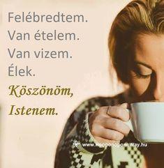Hálát adok a mai napért. Ma is felébredtem. Van ételem, van vizem, élek... Ajándék mindez. Ajándék a képesség, hogy megváltoztathatom az életemet. Hálát adok érte. A hála pedig csodákat vonz az életembe. Köszönöm. Szeretlek ❤ ⚜ Ho'oponoponoWay Magyarország Youth Ministry, Sentences, Catholic, Reflection, Poems, The Secret, Prayers, Blessed, Believe