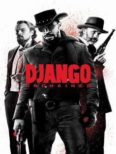 Django Unchained  ~ Jamie Fox, Leonardo de Caprio, Christoph Walz