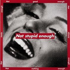 Barbara Kruger: Not Stupid Enough